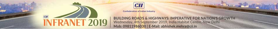 CII INFRANET 2019 - BUILDING ROADS & HIGHWAYS: IMPERATIVE FOR NATION'S GROWTH